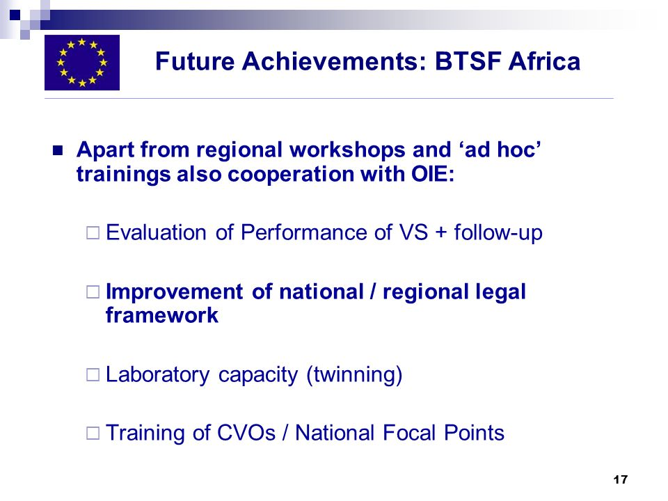 17 Apart from regional workshops and ad hoc trainings also cooperation with OIE: Evaluation of Performance of VS + follow-up Improvement of national /