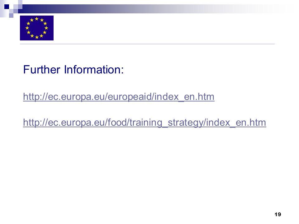19 Further Information: http://ec.europa.eu/europeaid/index_en.htm http://ec.europa.eu/food/training_strategy/index_en.htm