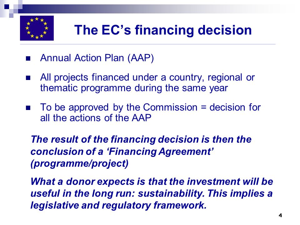 4 The ECs financing decision Annual Action Plan (AAP) All projects financed under a country, regional or thematic programme during the same year To be