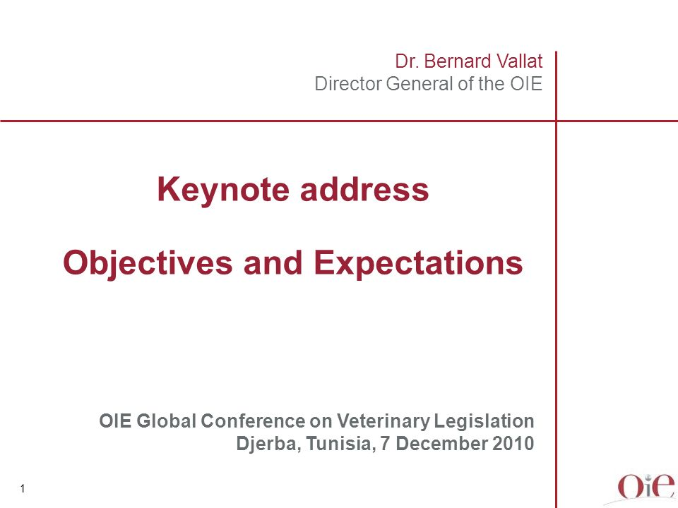 1 Dr. Bernard Vallat Director General of the OIE Keynote address Objectives and Expectations OIE Global Conference on Veterinary Legislation Djerba, T