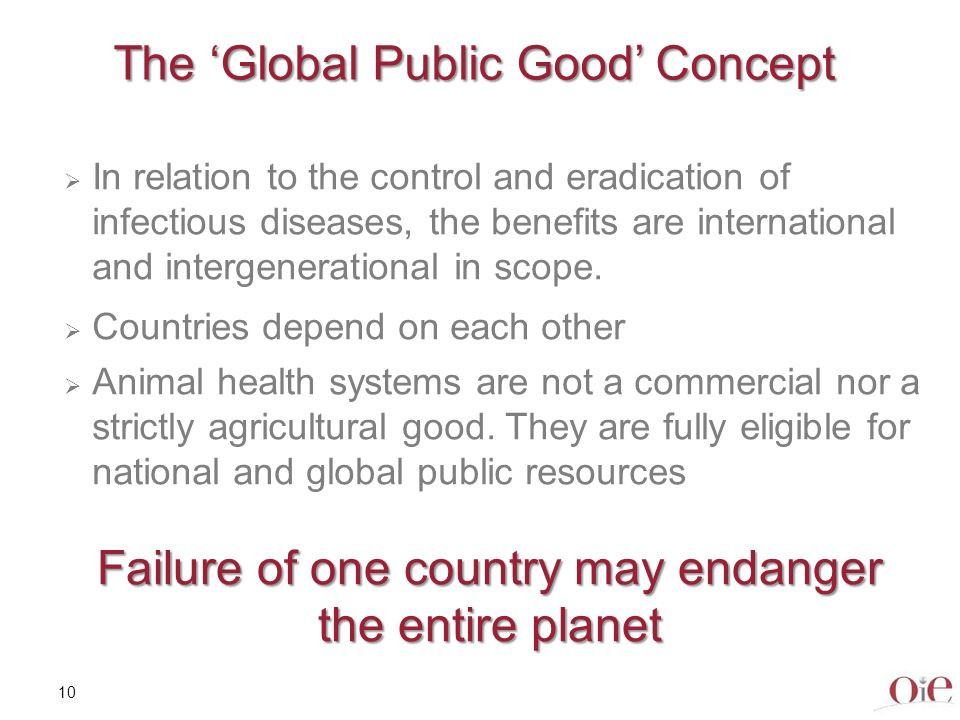 10 The Global Public Good Concept In relation to the control and eradication of infectious diseases, the benefits are international and intergenerati