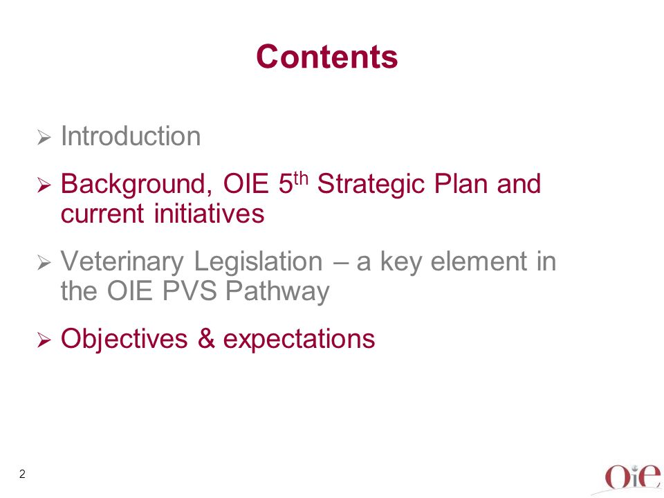 Introduction Background, OIE 5 th Strategic Plan and current initiatives Veterinary Legislation – a key element in the OIE PVS Pathway Objectives & ex