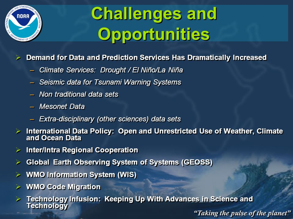 Taking the pulse of the planet Challenges and Opportunities Demand for Data and Prediction Services Has Dramatically Increased –Climate Services: Drou