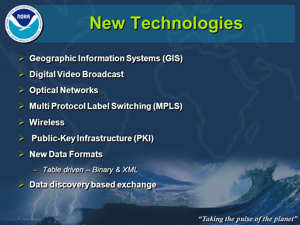 Taking the pulse of the planet New Technologies Geographic Information Systems (GIS) Digital Video Broadcast Optical Networks Multi Protocol Label Swi