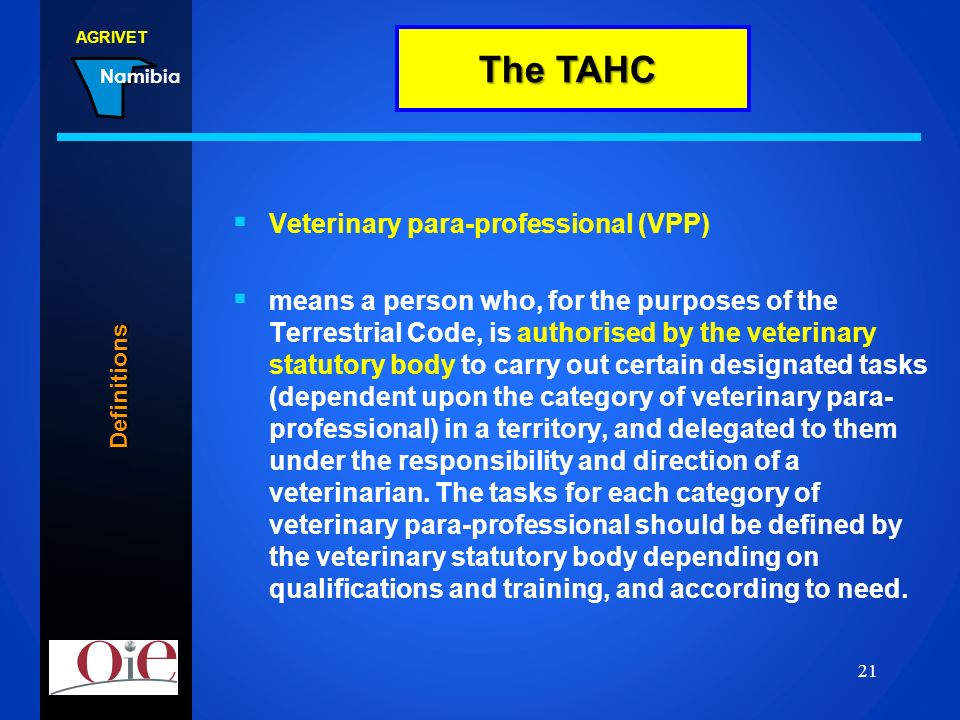AGRIVET Namibia 22.02.2014 21 Veterinary para-professional (VPP) means a person who, for the purposes of the Terrestrial Code, is authorised by the ve