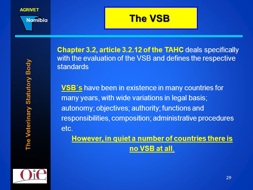AGRIVET Namibia 22.02.2014 29 The Veterinary Statutory Body Chapter 3.2, article 3.2.12 of the TAHC deals specifically with the evaluation of the VSB
