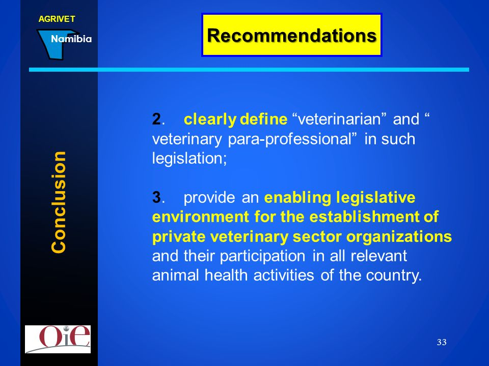 AGRIVET Namibia 22.02.2014 33 2. clearly define veterinarian and veterinary para-professional in such legislation; 3. provide an enabling legislative