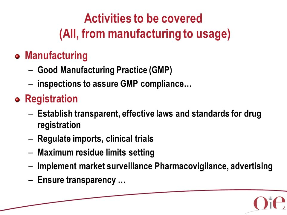 Activities to be covered (All, from manufacturing to usage) Manufacturing – Good Manufacturing Practice (GMP) – inspections to assure GMP compliance…