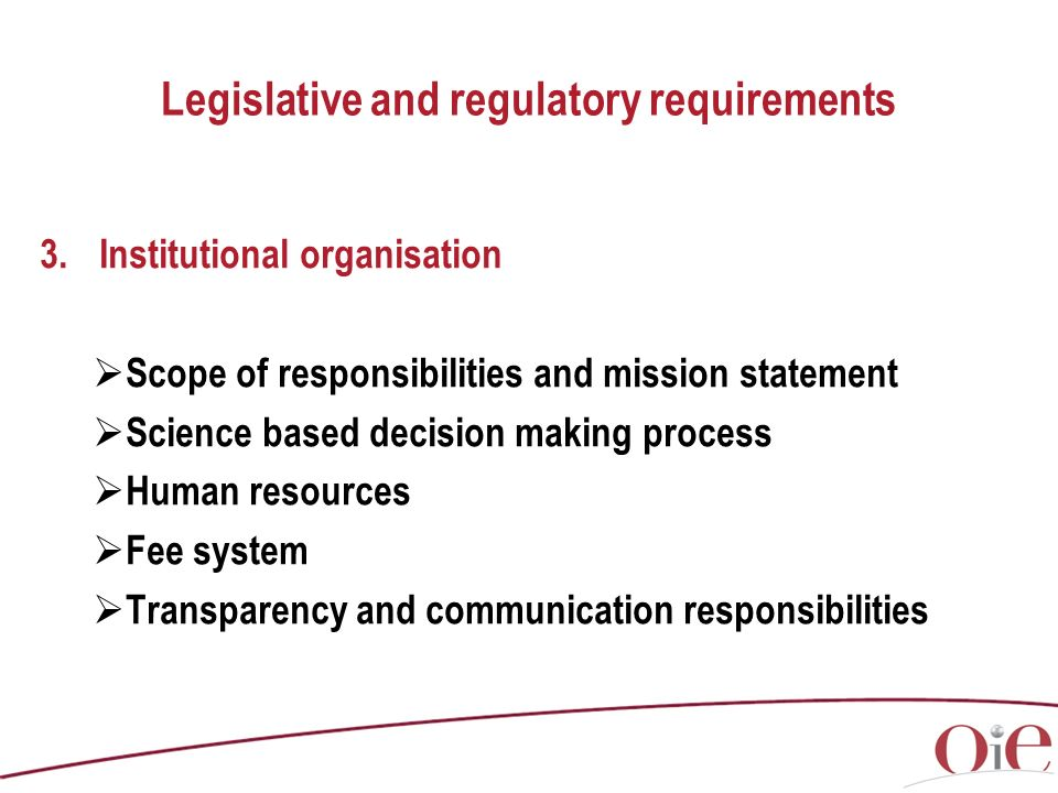 Legislative and regulatory requirements 3.Institutional organisation Scope of responsibilities and mission statement Science based decision making pro
