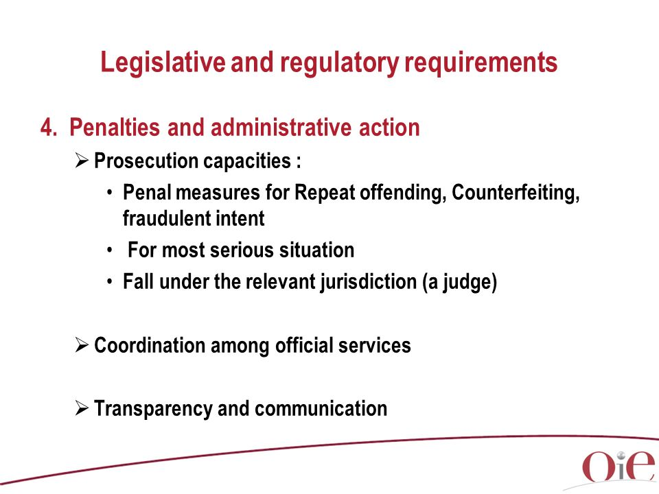 Legislative and regulatory requirements 4. Penalties and administrative action Prosecution capacities : Penal measures for Repeat offending, Counterfe