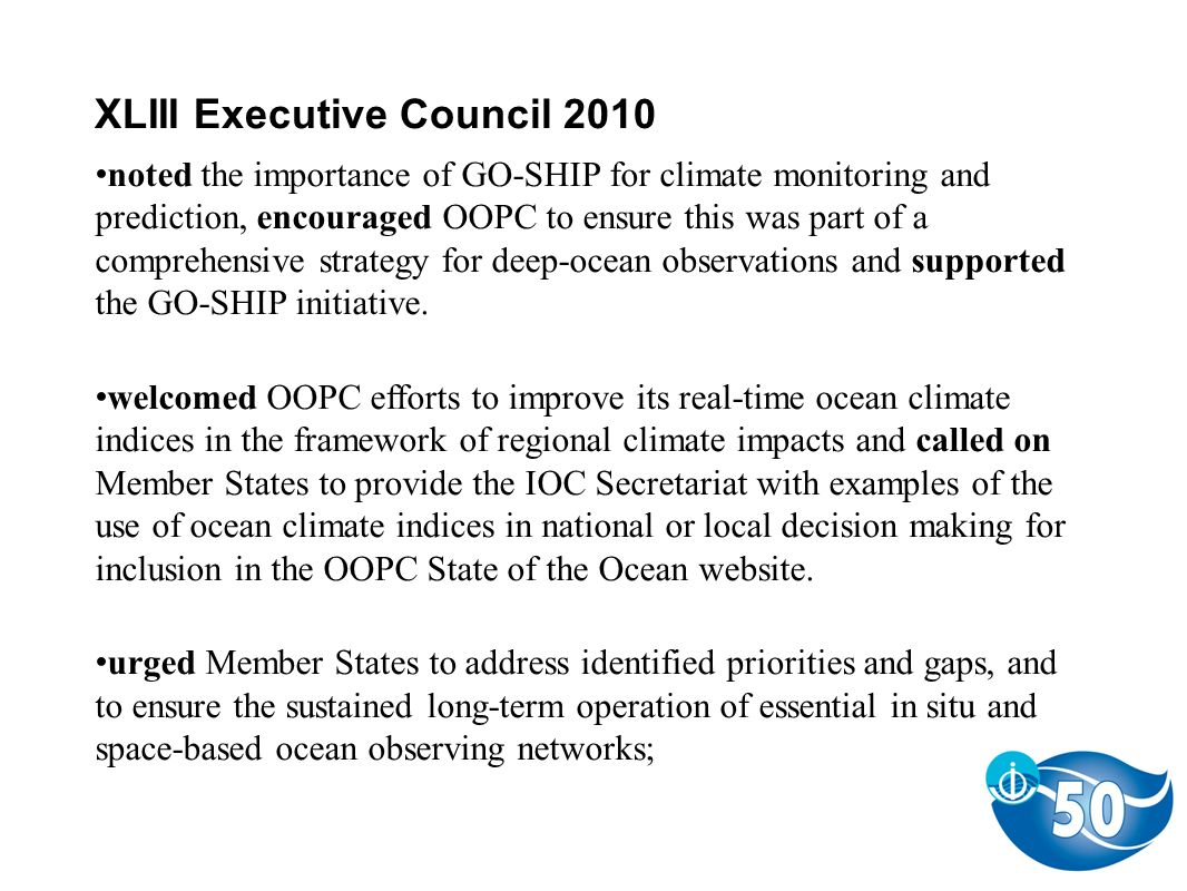 XLIII Executive Council 2010 noted the importance of GO-SHIP for climate monitoring and prediction, encouraged OOPC to ensure this was part of a compr