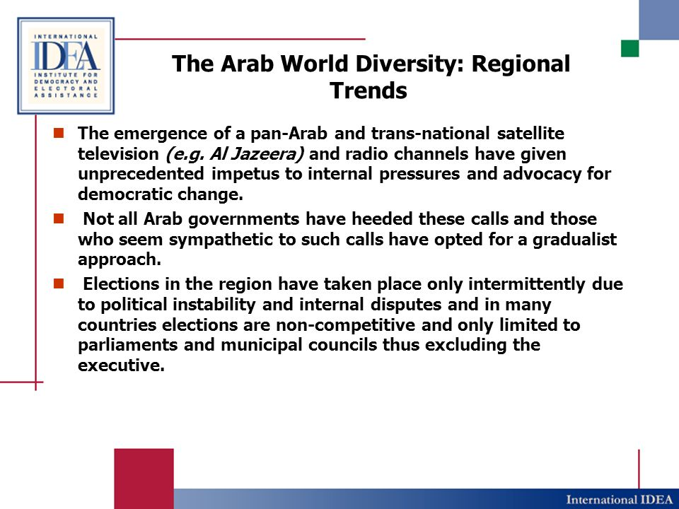 The Arab World Diversity: Regional Trends It was not until recently that Egypt – widely considered a pace setter in the region – introduced constitutional reform to allow multi-candidate presidential elections and that Saudi Arabia introduced municipal elections for the first time, although excluding women from participating.
