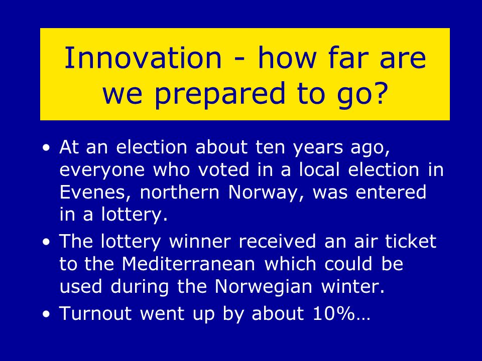 Innovation - how far are we prepared to go? At an election about ten years ago, everyone who voted in a local election in Evenes, northern Norway, was