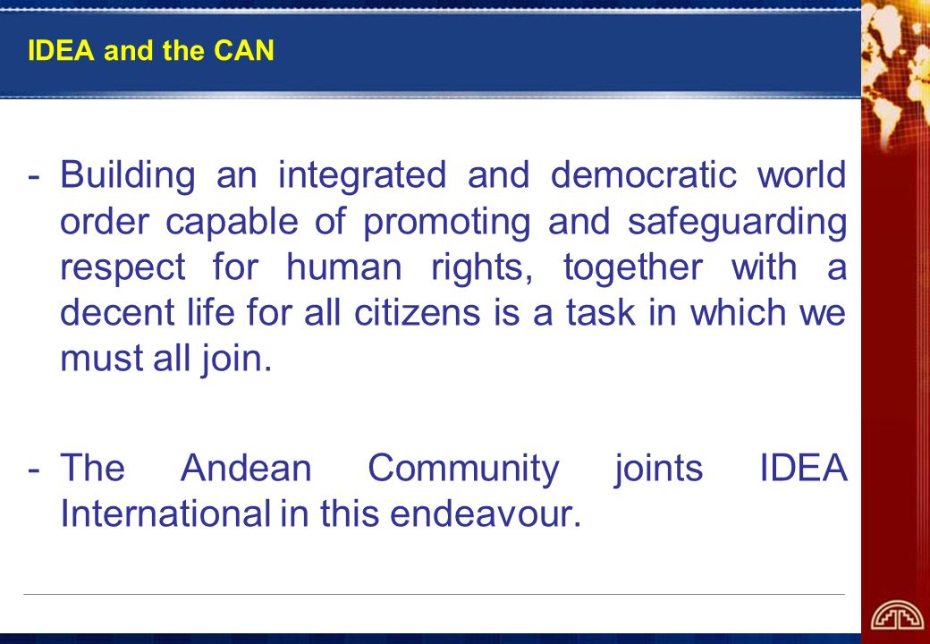 IDEA and the CAN -Building an integrated and democratic world order capable of promoting and safeguarding respect for human rights, together with a decent life for all citizens is a task in which we must all join.