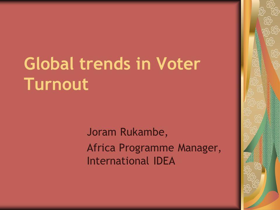 Global trends in Voter Turnout Joram Rukambe, Africa Programme Manager, International IDEA