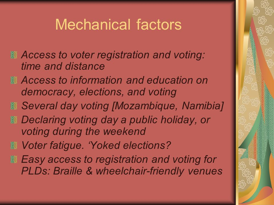 Mechanical factors Access to voter registration and voting: time and distance Access to information and education on democracy, elections, and voting