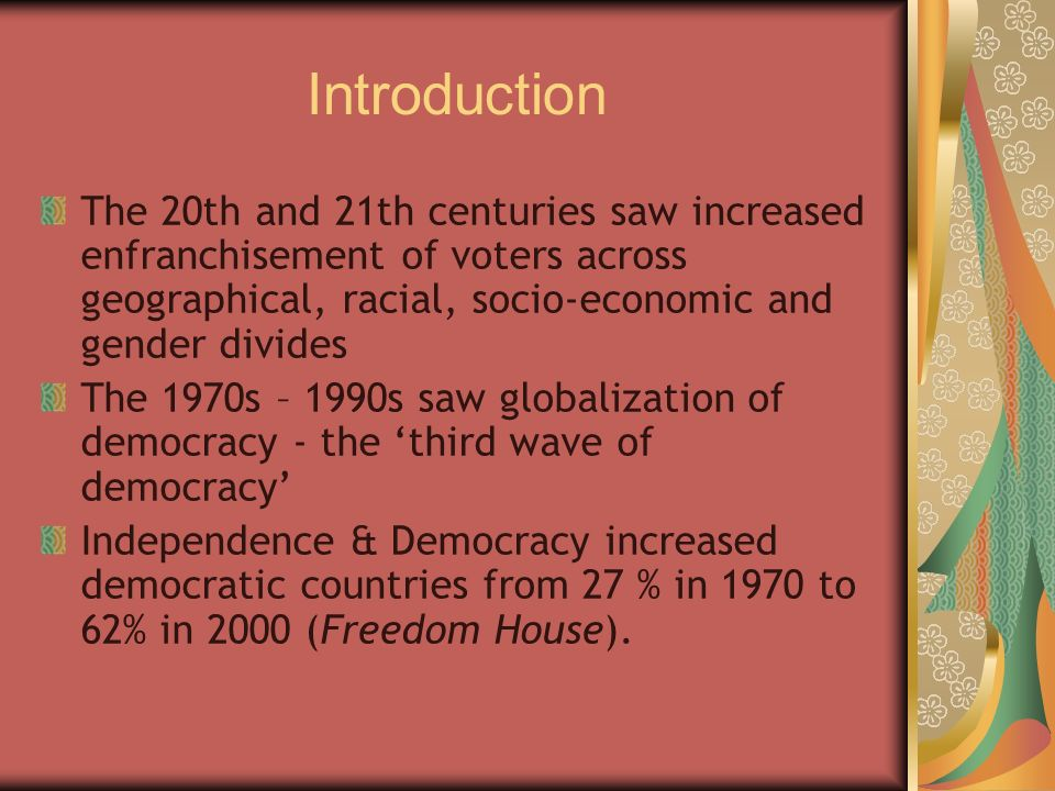 Introduction The 20th and 21th centuries saw increased enfranchisement of voters across geographical, racial, socio-economic and gender divides The 19