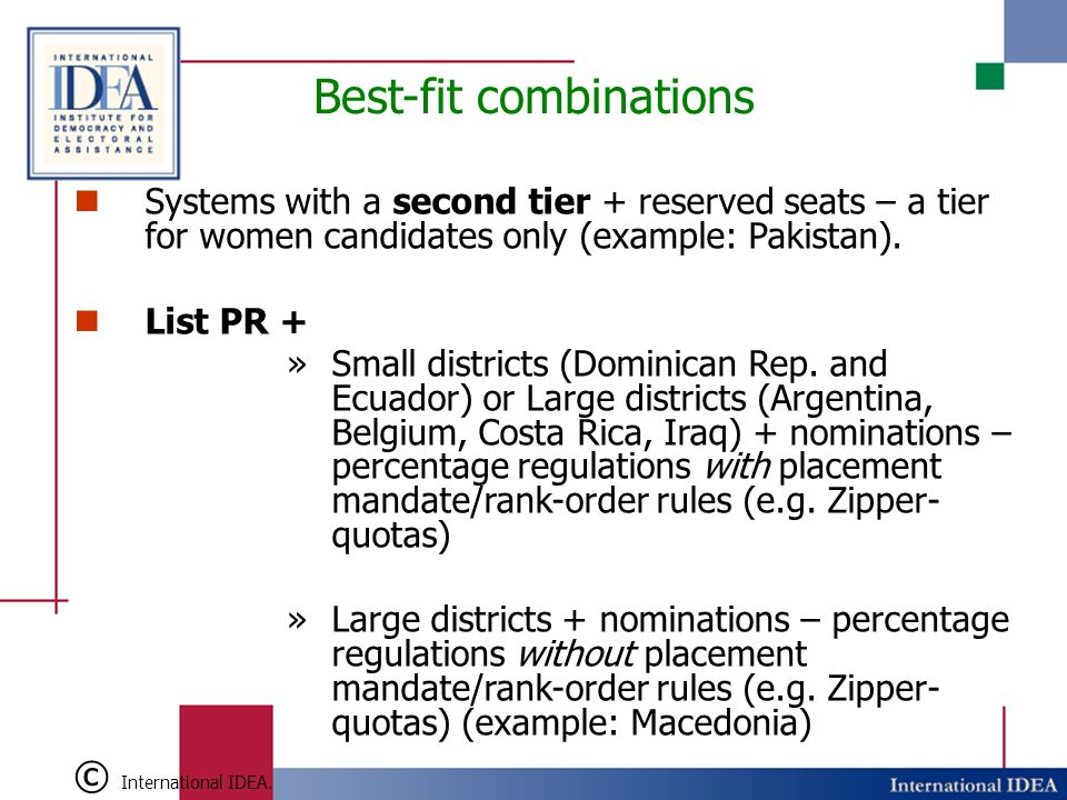 Best-fit combinations Systems with a second tier + reserved seats – a tier for women candidates only (example: Pakistan).