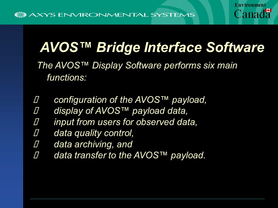AVOS Bridge Interface Software The AVOS Display Software performs six main functions: configuration of the AVOS payload, display of AVOS payload data, input from users for observed data, data quality control, data archiving, and data transfer to the AVOS payload.