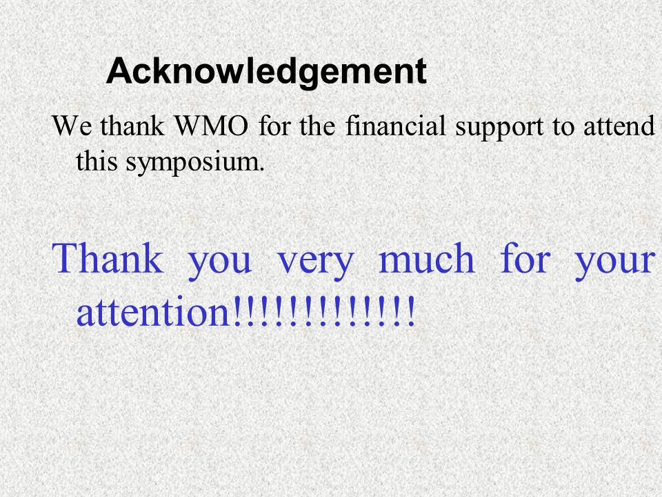 Acknowledgement We thank WMO for the financial support to attend this symposium.