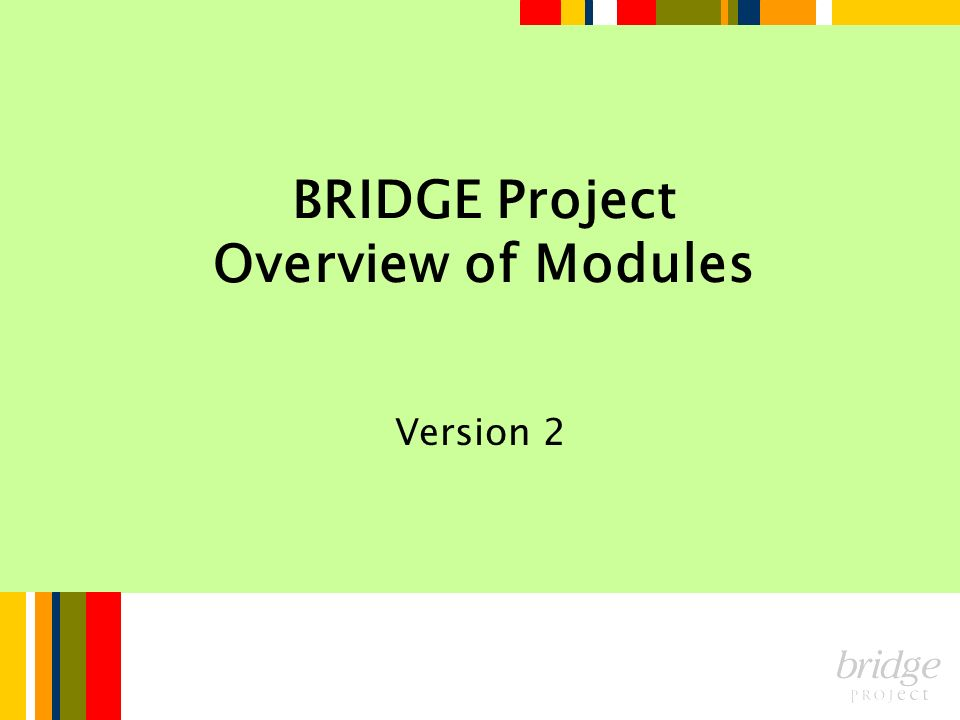 BRIDGE Project Overview of Modules Version 2