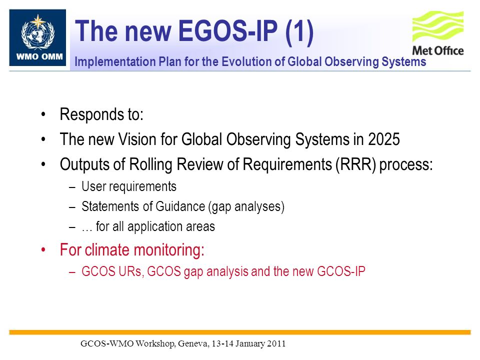 WMO OMM GCOS-WMO Workshop, Geneva, 13-14 January 2011 The new EGOS-IP (1) Implementation Plan for the Evolution of Global Observing Systems Responds t