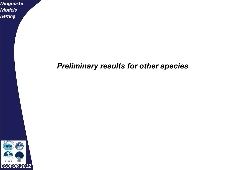 Diagnostic Models Herring ECOFOR 2012 Preliminary results for other species