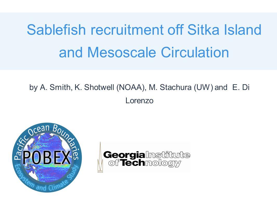 Sablefish recruitment off Sitka Island and Mesoscale Circulation by A. Smith, K. Shotwell (NOAA), M. Stachura (UW) and E. Di Lorenzo