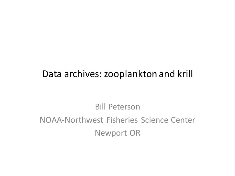 Data archives: zooplankton and krill Bill Peterson NOAA-Northwest Fisheries Science Center Newport OR