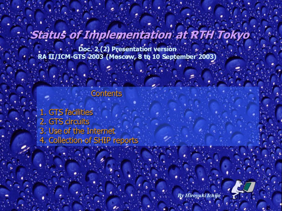Status of Implementation at RTH Tokyo By Hiroyuki Ichijo Contents Contents 1. GTS facilities 2. GTS circuits 3. Use of the Internet 4. Collection of S