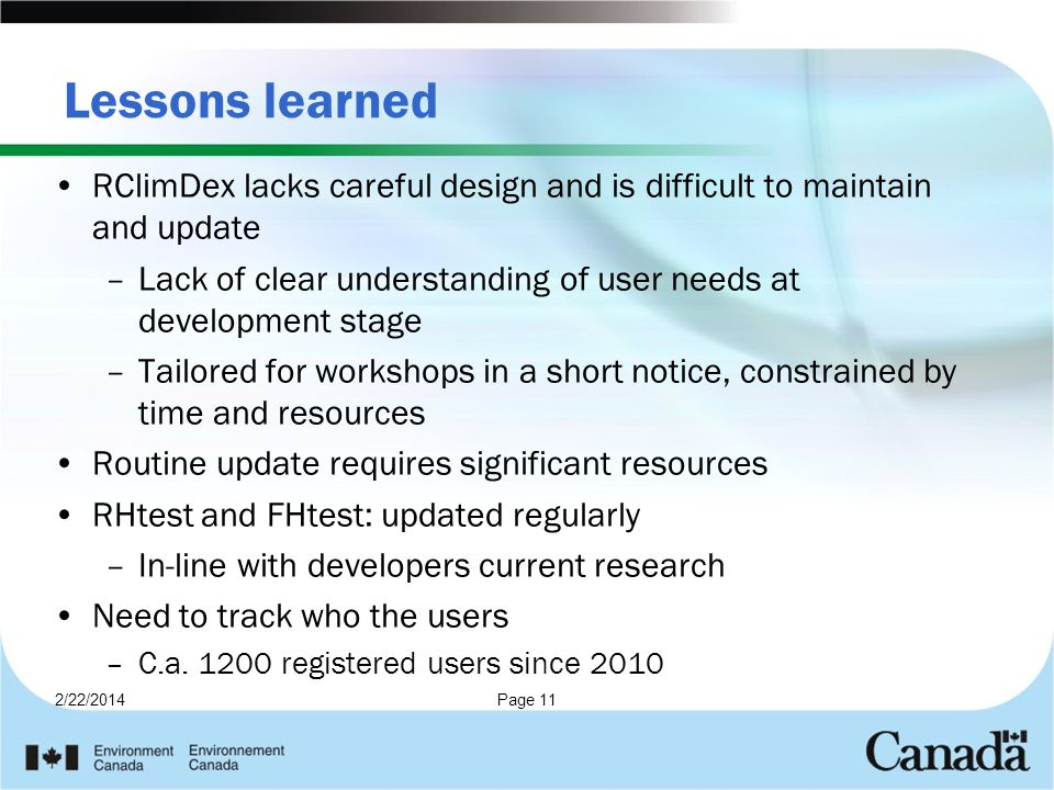 2/22/2014Page 11 Lessons learned RClimDex lacks careful design and is difficult to maintain and update –Lack of clear understanding of user needs at d