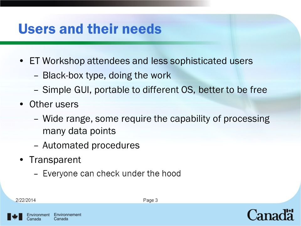 Users and their needs ET Workshop attendees and less sophisticated users –Black-box type, doing the work –Simple GUI, portable to different OS, better