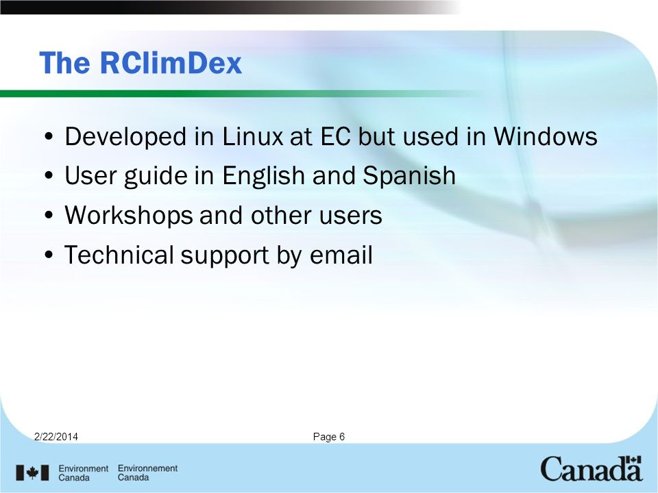 2/22/2014Page 6 The RClimDex Developed in Linux at EC but used in Windows User guide in English and Spanish Workshops and other users Technical suppor