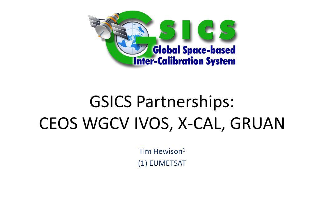GSICS Partnerships: CEOS WGCV IVOS, X-CAL, GRUAN Tim Hewison 1 (1) EUMETSAT