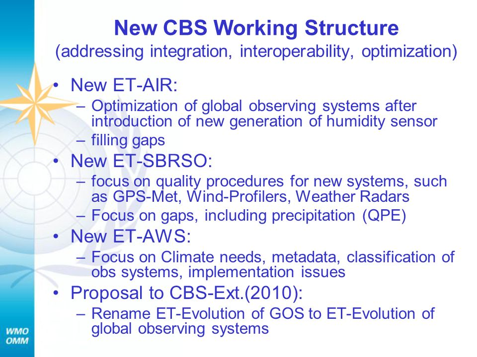 New CBS Working Structure (addressing integration, interoperability, optimization) New ET-AIR: –Optimization of global observing systems after introdu