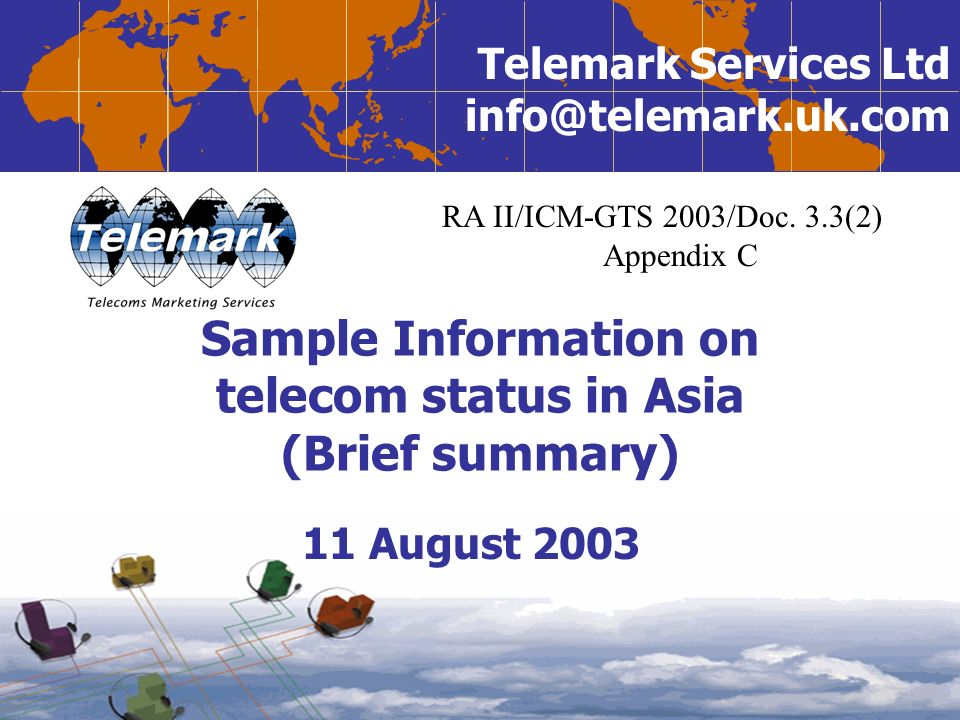 Telemark Services Ltd Sample Information on telecom status in Asia (Brief summary) 11 August 2003 RA II/ICM-GTS 2003/Doc.