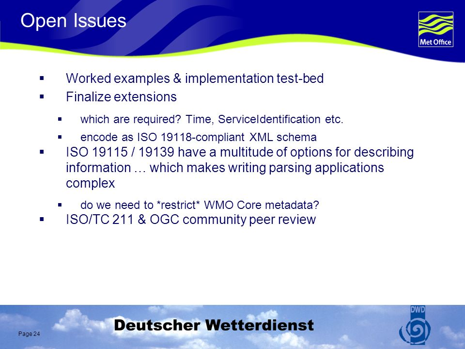Page 24 Open Issues Worked examples & implementation test-bed Finalize extensions which are required.