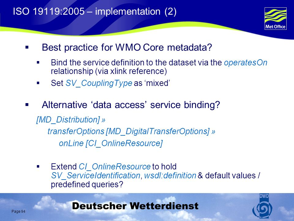 Page 94 ISO 19119:2005 – implementation (2) Best practice for WMO Core metadata.