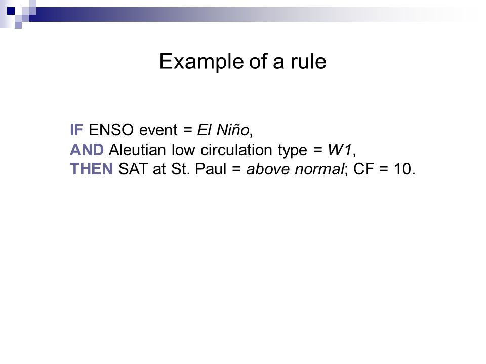 Example of a rule IF ENSO event = El Niño, AND Aleutian low circulation type = W1, THEN SAT at St.