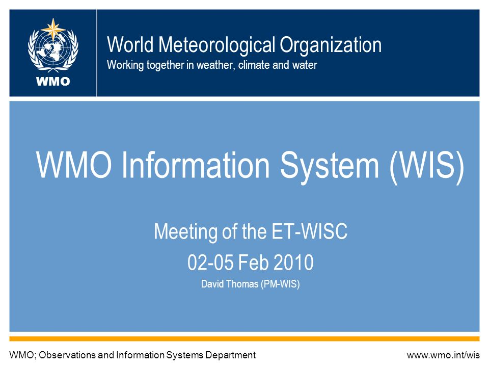 World Meteorological Organization Working together in weather, climate and water WMO Information System (WIS) Meeting of the ET-WISC 02-05 Feb 2010 Da
