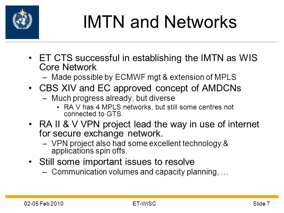 02-05 Feb 2010ET-WISCSlide 7 IMTN and Networks ET CTS successful in establishing the IMTN as WIS Core Network –Made possible by ECMWF mgt & extension