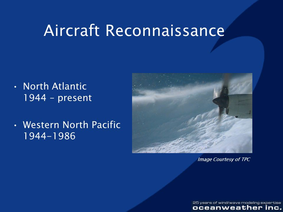 Aircraft Reconnaissance North Atlantic 1944 – present Western North Pacific 1944-1986 Image Courtesy of TPC