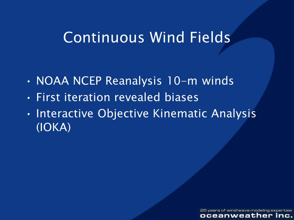 Continuous Wind Fields NOAA NCEP Reanalysis 10-m winds First iteration revealed biases Interactive Objective Kinematic Analysis (IOKA)