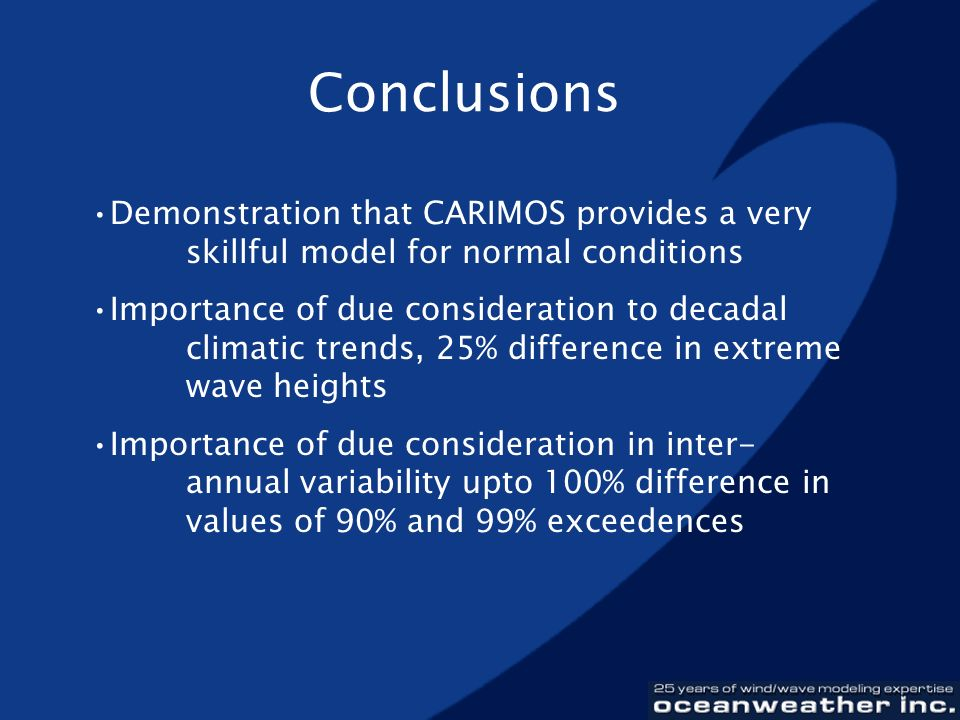 Conclusions Demonstration that CARIMOS provides a very skillful model for normal conditions Importance of due consideration to decadal climatic trends