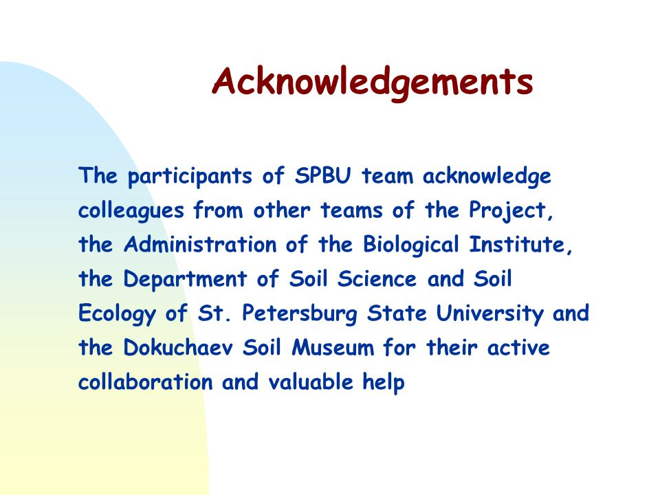 Acknowledgements The participants of SPBU team acknowledge colleagues from other teams of the Project, the Administration of the Biological Institute, the Department of Soil Science and Soil Ecology of St.