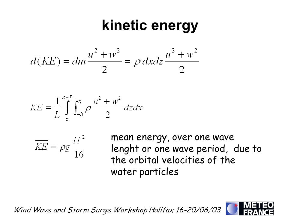 Wind Wave and Storm Surge Workshop Halifax 16-20/06/03 kinetic energy mean energy, over one wave lenght or one wave period, due to the orbital velocit