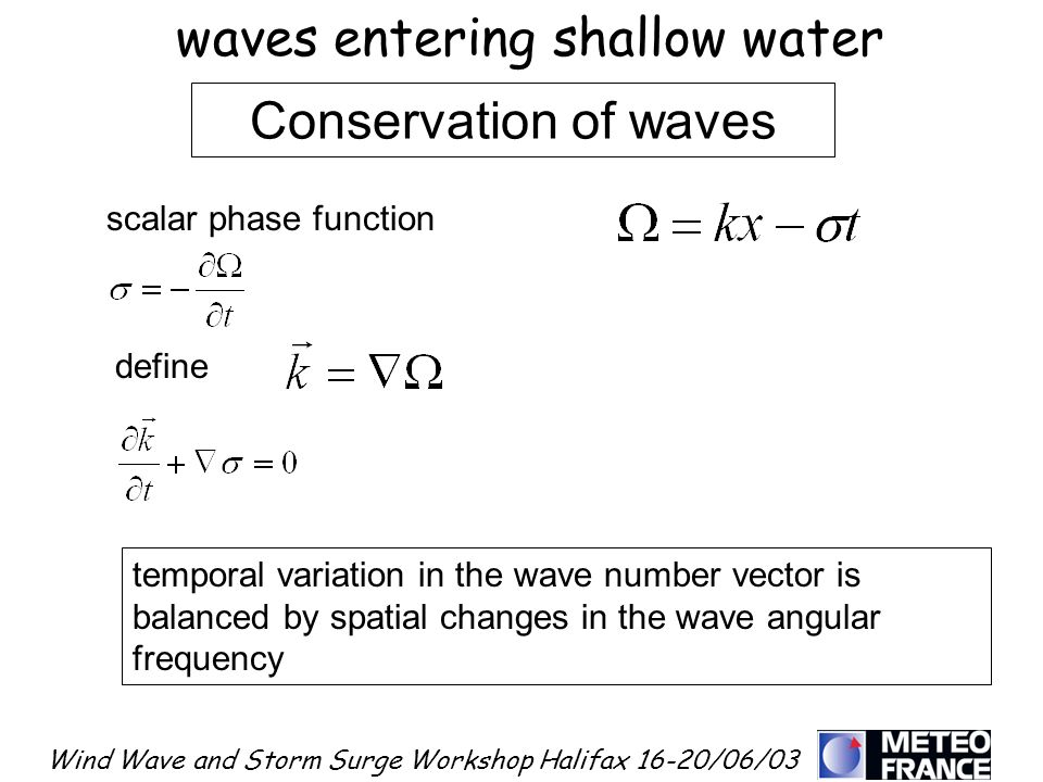 Wind Wave and Storm Surge Workshop Halifax 16-20/06/03 define temporal variation in the wave number vector is balanced by spatial changes in the wave