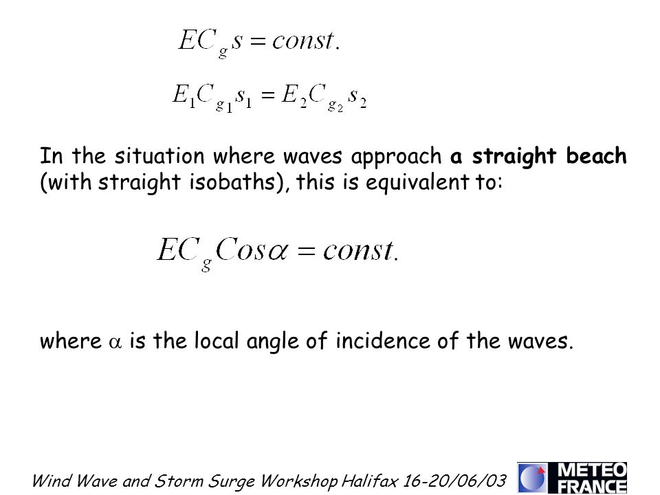 Wind Wave and Storm Surge Workshop Halifax 16-20/06/03 In the situation where waves approach a straight beach (with straight isobaths), this is equiva