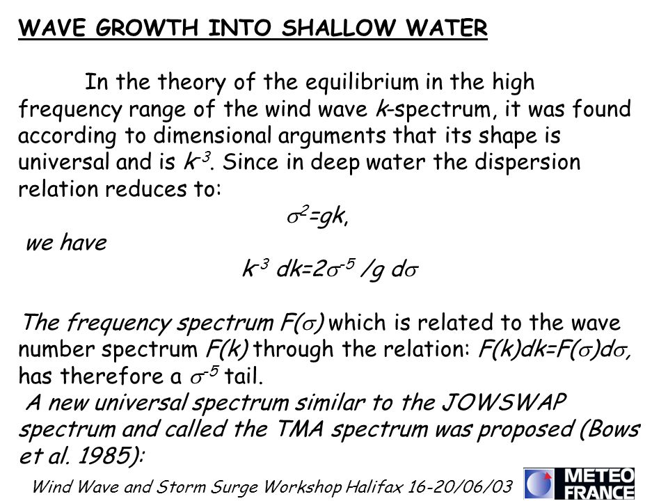 Wind Wave and Storm Surge Workshop Halifax 16-20/06/03 WAVE GROWTH INTO SHALLOW WATER In the theory of the equilibrium in the high frequency range of
