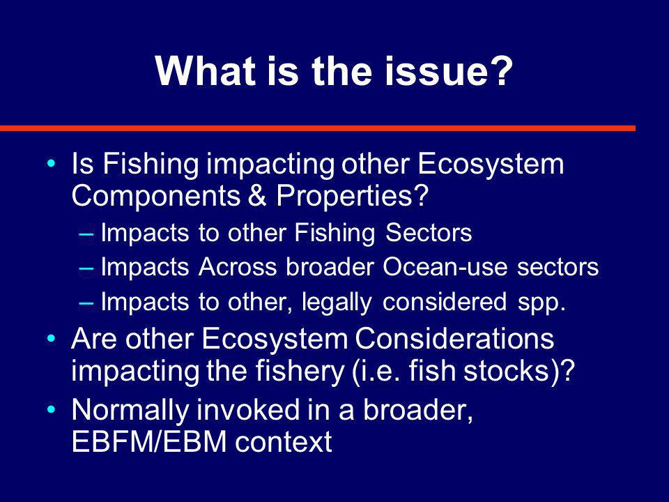 Current Cautions when Using Indicators Ecosystem Reference Points/Regoins exist Ecosystem level Management Indicators are currently difficult to implement Indicators … Reference Points Reference Points … Control Rules Represents a key step towards operationalizing EBFM